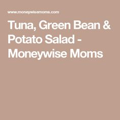 Tuna, Green Bean & Potato Salad - Moneywise Moms