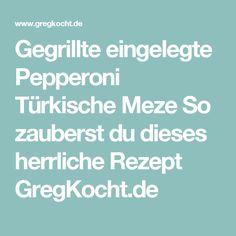 Gegrillte eingelegte Pepperoni Türkische Meze So zauberst du dieses herrliche Rezept GregKocht.de