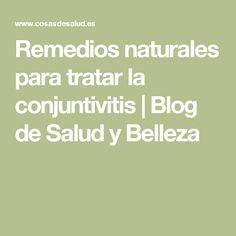 Remedios naturales para tratar la conjuntivitis | Blog de Salud y Belleza