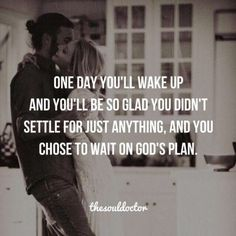 *Waiting on God 's Plan*: One day you'll wake up and you'll be so glad you didn't settle for just anything, and you choose to wait on God's plan. Faith Quotes, Bible Quotes, Me Quotes, Godly Men Quotes, God Centered Relationship, Christian Relationship Quotes, Wolf Quotes, Relationship Goals, Bibel Journal