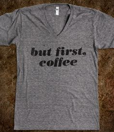 But First, Coffee (Vintage V Neck) Perfect for me on Saturdays