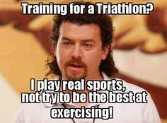 Kenny powers. even though im a runner, the way he says this is hilarious.