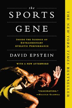 Read Now The Sports Gene: Inside the Science of Extraordinary Athletic Performance, Author David Epstein Malcolm Gladwell, Thing 1, 12th Book, New Times, Most Popular Books, Michael Phelps, Free Pdf Books, Inspirational Books, Reading Lists