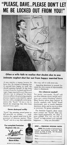 Lysol advertising in the 1920s and 30s – specifically, on the use of Lysol as a contraceptive douching agent. Description from skydancingblog.com. I searched for this on bing.com/images