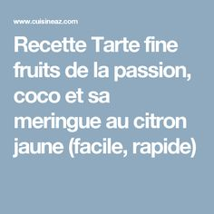 Recette Tarte fine fruits de la passion, coco et sa meringue au citron jaune (facile, rapide)