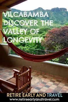 VILCABAMBA-DISCOVER THE VALLEY OF LONGEVITY - https://www.retireearlyandtravel.com/vilcabamba/