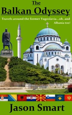 The Balkan Odyssey: Travels around the former Yugoslavia...oh, and Albania too! by Jason Smart http://www.amazon.com/dp/B00DQ6V324/ref=cm_sw_r_pi_dp_17Ziwb0D9BYFS