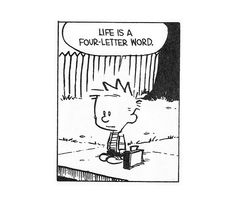 Life is a four letter word : Calvin and Hobbes : thisisn'thappiness.com