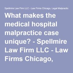 What makes the medical hospital malpractice case unique? - Spellmire Law Firm LLC - Law Firms Chicago, Legal Malpractice, Professional Ethics, Medical Hospital Malpractice, Insurance Law, Personal Injury, and General Litigation.