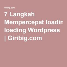 7 Langkah Mempercepat loading Wordpress | Giribig.com