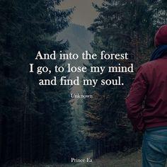 E na floresta eu vou, para perder a minha mente e encontrar a minha alma <3