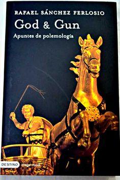 God & Gun : apuntes de polemología / Rafael Sánchez Ferlosio. Ensayo sobre Dios y las guerras.