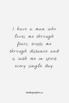 Find quotes, relationship advice and gifts: www.sending-my-lo. I have a man who loves me through fears, trusts me through distance and is with me in spirit every single day - Long distance relationship quotes Find Quotes, Love Quotes For Him, New Quotes, Words Quotes, Quotes To Live By, Long Day Quotes, Loving A Man Quote, Long Quotes About Love, Sayings