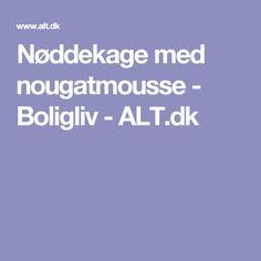 Nøddekage med nougatmousse  - Boligliv - ALT.dk Alter, Food And Drink, Cake, Kuchen, Torte, Cookies, Cheeseburger Paradise Pie, Tart, Pastries