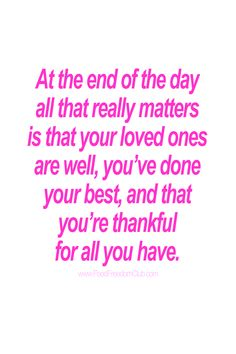 At the end of the day all that really matters is....