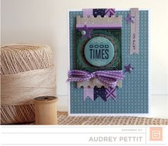 Good Times by Audrey Pettit | BasicGrey Aurora collection