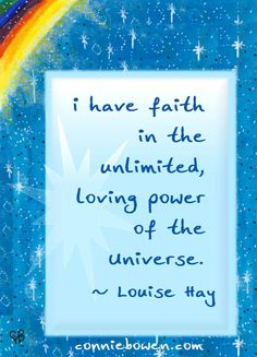 """I have faith in the unlimited, loving power of the Universe.""   ~ Louise Hay  #affirmation #LouiseHay"