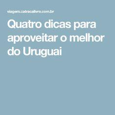 Quatro dicas para aproveitar o melhor do Uruguai