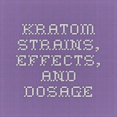 Kratom Strains, Effects, and Dosage