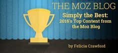 With every click, visit, thumbs-up, and comment, you voted for the best Moz Blog content of 2016. Revisit your favorite posts and check out what you might have missed throughout the year!