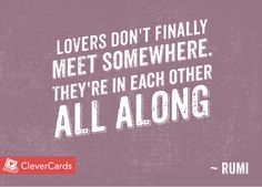 """#WednesdayWisdom from #Rumi. """"Lovers don't finally meet somewhere. They're in each other all along""""  #Love #Quotes"""
