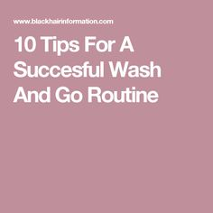 10 Tips For A Succesful Wash And Go Routine