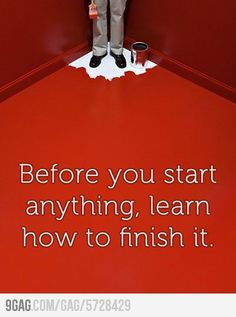 Before you start anything, learn how to finish it!  Not a bad idea, especially when you see this photo!  :)  Some days isn't that just the way life goes LOL...that was pretty much my day yesterday