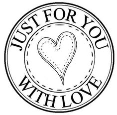 Just for You with Love Digi Stamp Printable Labels, Free Printables, Free Stencils, Card Sentiments, Parent Gifts, Tampons, Copics, Digital Stamps, Colouring Pages