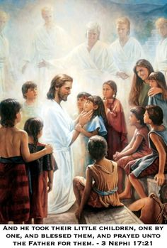 And he took their little children, one by one, and blessed them, and prayed unto the Father for them. - 3 Nephi 17:21