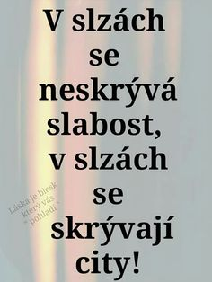 Citát Slzy jsou dar a ten nejde odmítnout,ten jde je přijmout! Jokes Quotes, Cute Quotes, Sad Quotes, Best Quotes, Words Can Hurt, Light Of Life, Just Smile, More Than Words, English Quotes
