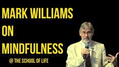 Mark Williams on Mindfulness - via School of Life's weekly talks