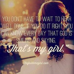 """#lovequote #Quotes #heart #relationship #Love You don't have to wait to hear """"Well done."""" If you do it right you can know every day that God is smiling and saying """"That's my girl."""" Facebook: http://ift.tt/14w2ZAE Google+ http://ift.tt/14w2ZAG Twitter: htt 