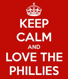 Keep calm and love the Phillies. Only this bullpen makes the calm part impossible