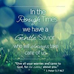 """""""Casting all your care upon him; for he careth for you."""" KJV (1Peter 5:7)"""