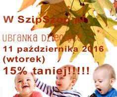 A dzisiaj, 11 października 2016, w niesamowicie ponury wtorek ubranka niemowlęce w SzipSzop.pl 15% taniej:) wystarczy wpisać kod promocyjny 15 podczas składania zamówienia  https://www.szipszop.pl