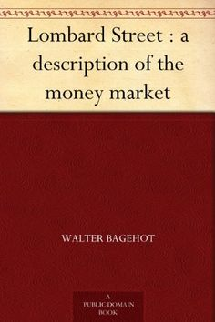 Lombard Street : a description of the money market by Walter Bagehot,
