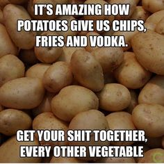 This is why potatoes are my favorite vegetable, fruit, and drink. ;)