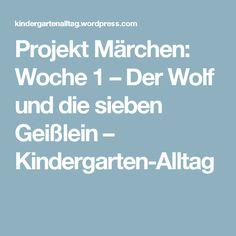 Projekt Märchen: Woche 1 – Der Wolf und die sieben Geißlein – Kindergarten-Alltag