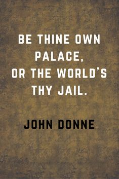 Be thine own palace or the world's thy John Donne Motivational Quotes For Entrepreneurs, Leadership Quotes, Think Positive Quotes, John Donne, Driving Quotes, Good Woman Quotes, Personal Growth Quotes, Self Love Affirmations, Inspirational Quotes For Women