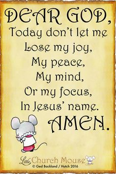 ♡✞♡ Dear God, Today don't let me Lose my joy, My peace, My mind, Or my focus, In Jesus name. Amen...Little Church Mouse ~ 27 November 2016 ♡✞♡