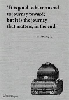 It is good to have an end to journey toward; but it is the journey that matters, in the end. | Ernest Hemingway Quote | Inspirational Quotes | Grey | Vintage Art Illustrations | -Erica Massaro, EDMPoetryPhotography on Etsy.