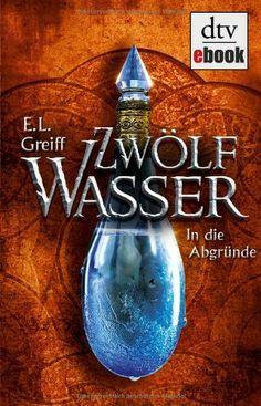 Zwölf Wasser In die Abgründe / E. L. Greiff