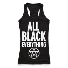 "All Black Everything - If you open your closet and it just looks like empty space, you may have too many black clothes... or the beginning of a sweet dark obsession. This dark design reads, ""All Black Everything"" featuring a pentagram below it. Whether you're a witch, in a metal band, or just love wearing black, we don't blame you. It just goes with everything!"