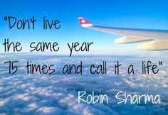 Don't live the same year 75 times and call it a life! #travel