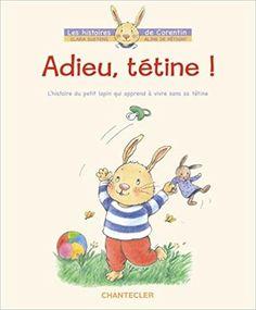 Amazon.fr - Adieu, tétine ! - L'histoire du petit lapin Corentin qui apprend à vivre sans sa tétine - Clara Suetens, Aline de Pétigny - Livres