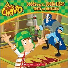 El Chavo: Locos Por la Lucha Libre - Crazy for Wrestling by by Maria Dominguez; 978-0545706926