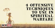 Here are four offensive weapons to use during spiritual warfare. Fasting You might not think of this as an offensive weapon during a spiritual attack but it does a lot of things for you spiritually. First of all, it lets us all see our utter and absolute dependence upon God for everything, including food. In ...