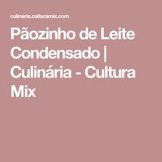 Pãozinho de Leite Condensado | Culinária - Cultura Mix