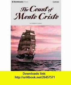 Dominoes The Count of Monte Cristo Level Three (Dominoes Level 3) (9780194243438) Alexandre Dumas, Clare West , ISBN-10: 0194243435  , ISBN-13: 978-0194243438 ,  , tutorials , pdf , ebook , torrent , downloads , rapidshare , filesonic , hotfile , megaupload , fileserve