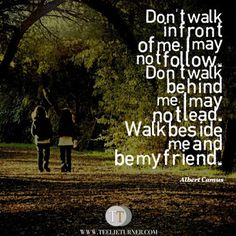 Quotes of the Day www.teelieturner.com Walk beside me and be my friend... #inspirationalquotes